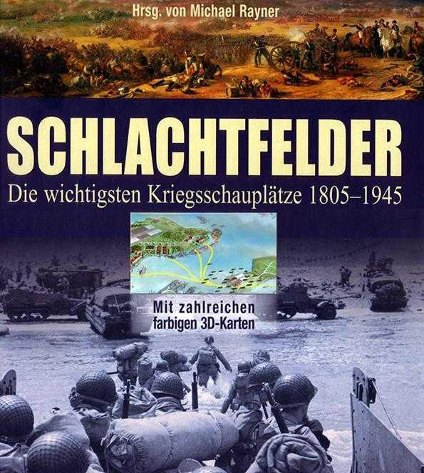 Schlachtfelder: Die wichtigsten Kriegsschauplätze 1805-1945